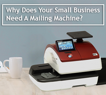 Why Does Your Small Business Need A Mailing Machine?