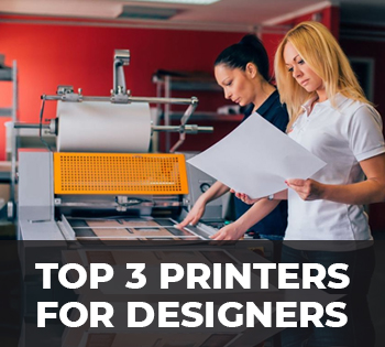 TOP 3 PRINTERS FOR DESIGNERS