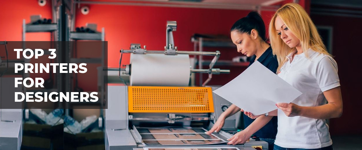 TOP 3 PRINTERS FOR DESIGNERS